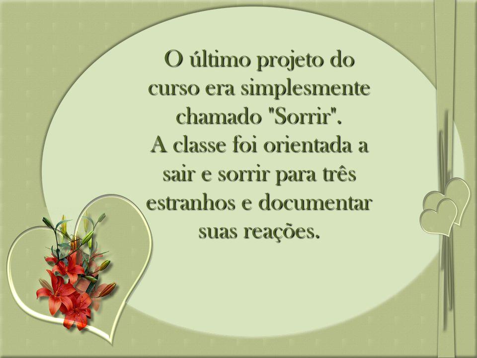 O último projeto do curso era simplesmente chamado Sorrir .