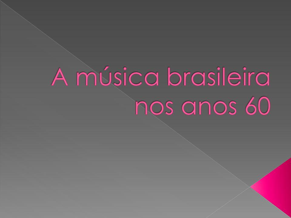 Música brasie A música brasileira nos anos 60