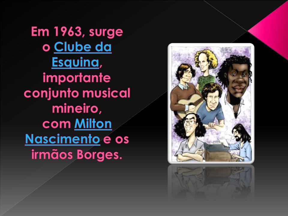 Em 1963, surge o Clube da Esquina, importante conjunto musical mineiro, com Milton Nascimento e os irmãos Borges.