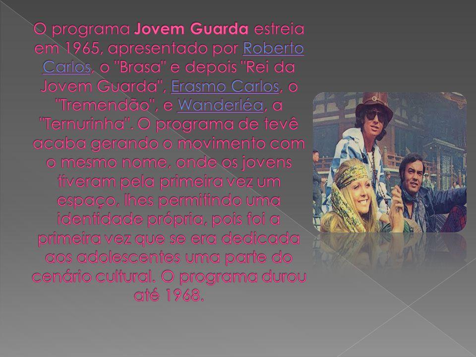 O programa Jovem Guarda estreia em 1965, apresentado por Roberto Carlos, o Brasa e depois Rei da Jovem Guarda , Erasmo Carlos, o Tremendão , e Wanderléa, a Ternurinha .