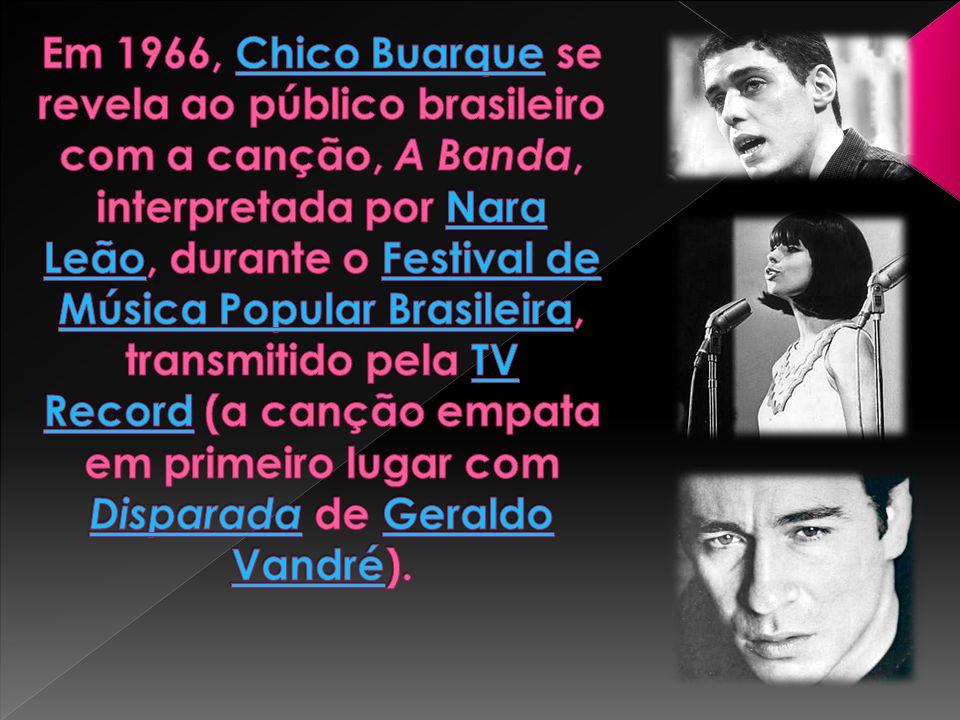 Em 1966, Chico Buarque se revela ao público brasileiro com a canção, A Banda, interpretada por Nara Leão, durante o Festival de Música Popular Brasileira, transmitido pela TV Record (a canção empata em primeiro lugar com Disparada de Geraldo Vandré).