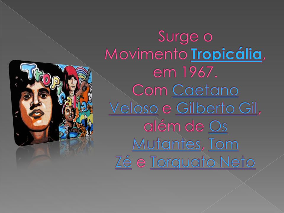 Surge o Movimento Tropicália, em 1967