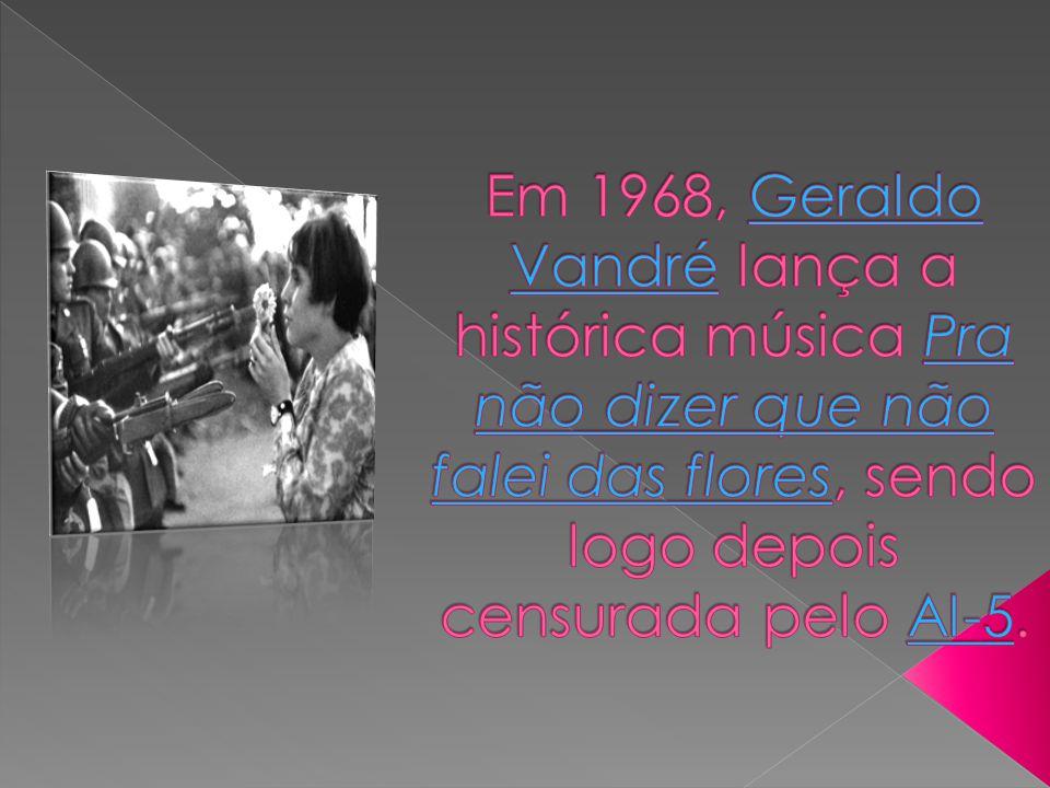 Em 1968, Geraldo Vandré lança a histórica música Pra não dizer que não falei das flores, sendo logo depois censurada pelo AI-5.