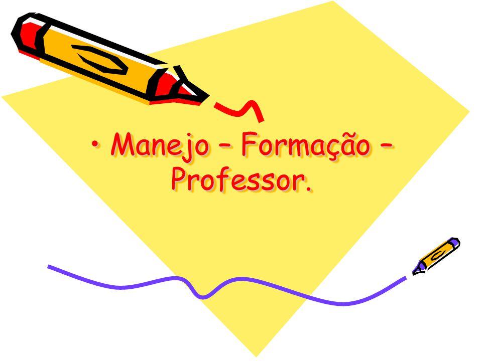 • Manejo – Formação – Professor.