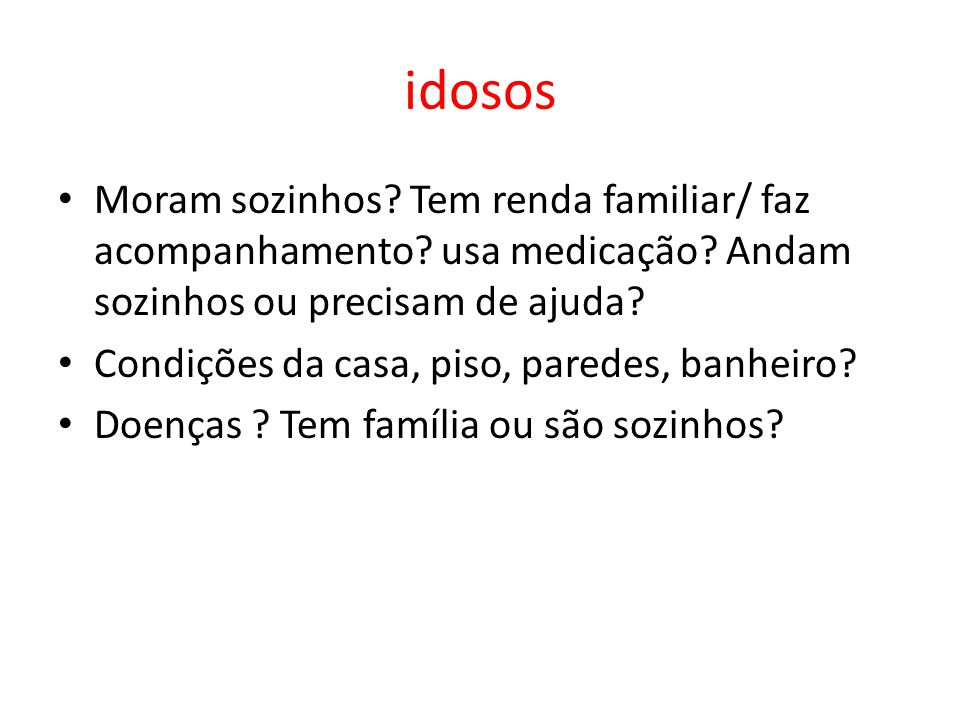 idosos Moram sozinhos Tem renda familiar/ faz acompanhamento usa medicação Andam sozinhos ou precisam de ajuda
