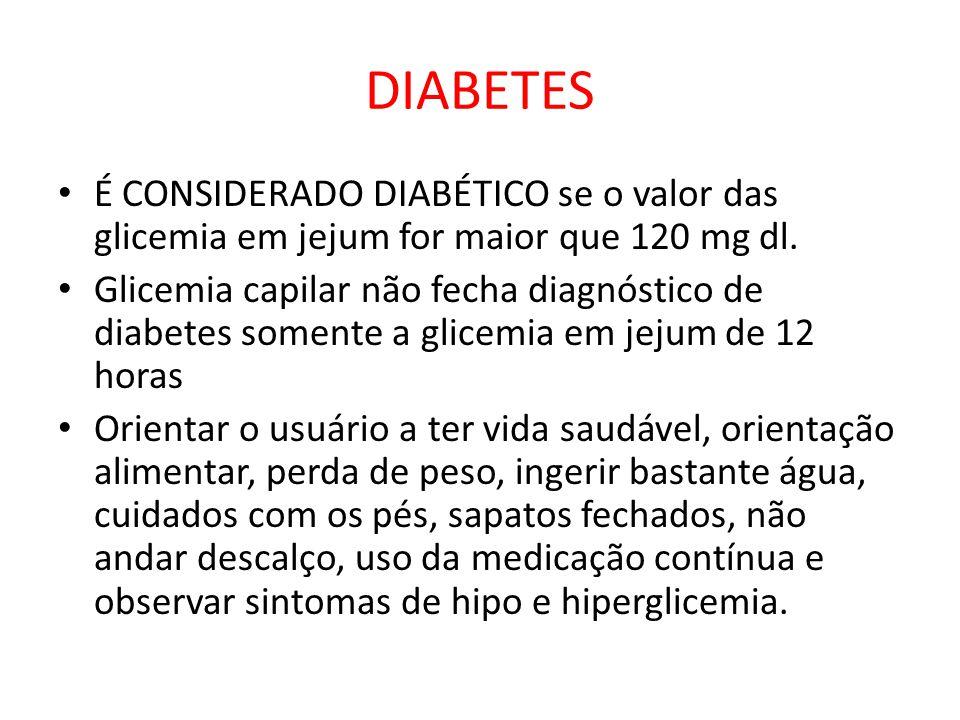 DIABETES É CONSIDERADO DIABÉTICO se o valor das glicemia em jejum for maior que 120 mg dl.