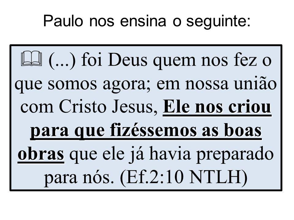 Paulo nos ensina o seguinte: