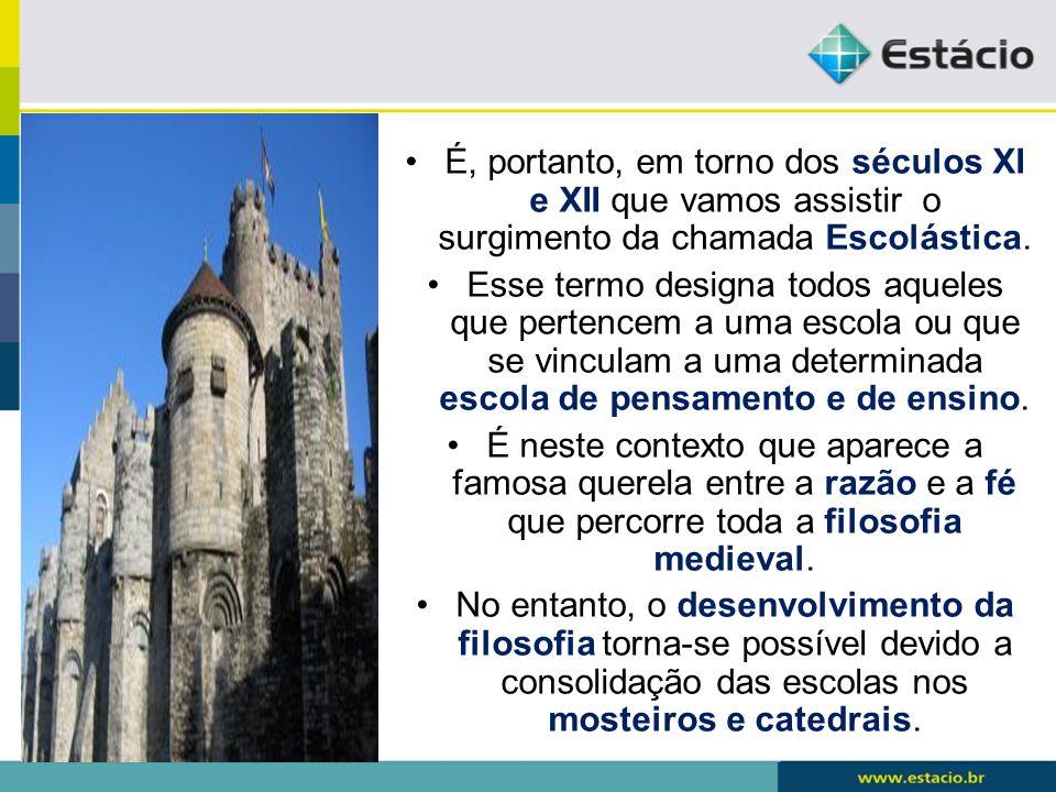 É, portanto, em torno dos séculos XI e XII que vamos assistir o surgimento da chamada Escolástica.
