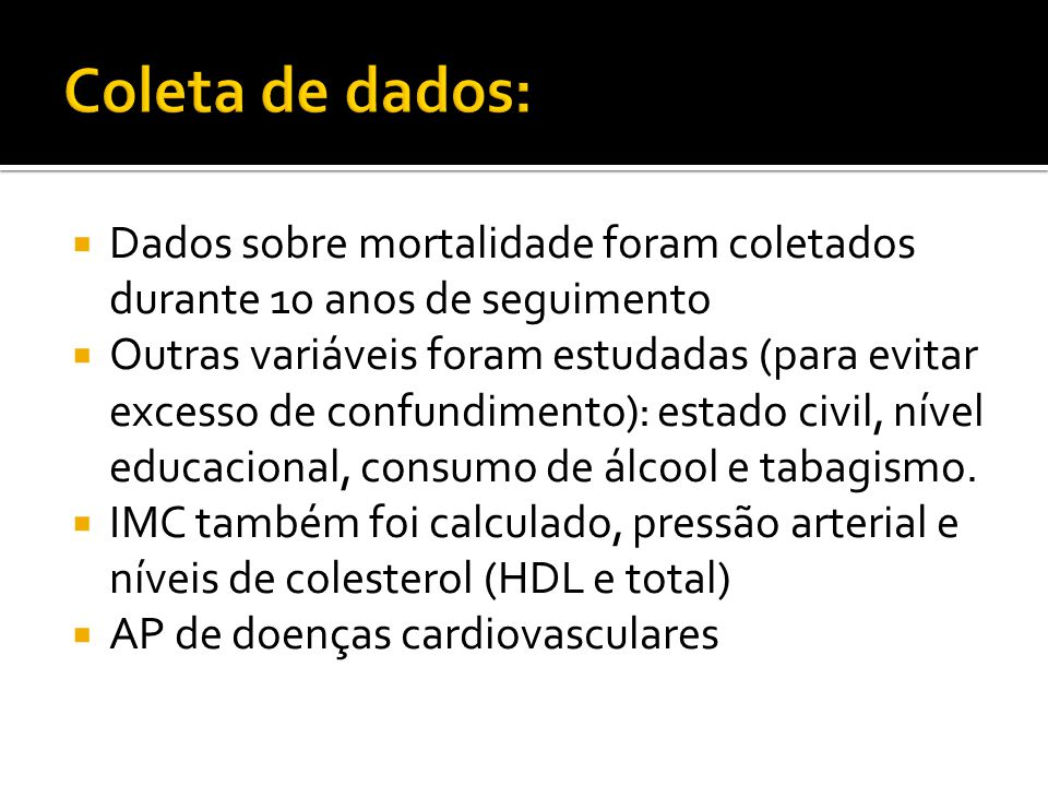 Coleta de dados: Dados sobre mortalidade foram coletados durante 10 anos de seguimento.