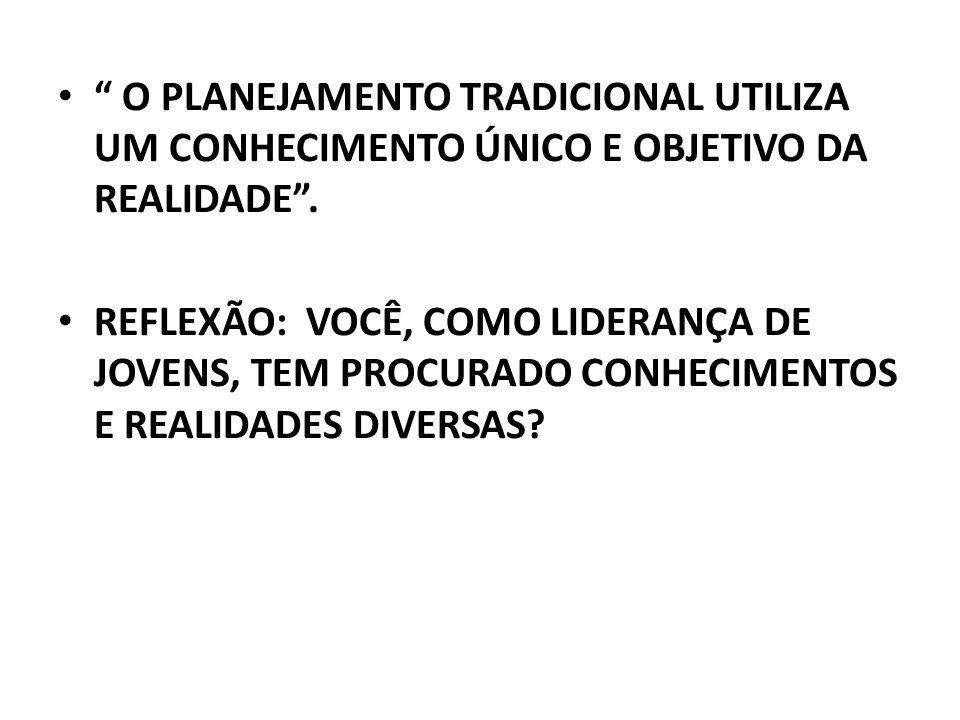 O PLANEJAMENTO TRADICIONAL UTILIZA UM CONHECIMENTO ÚNICO E OBJETIVO DA REALIDADE .