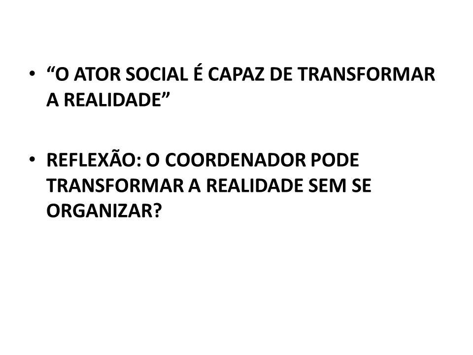 O ATOR SOCIAL É CAPAZ DE TRANSFORMAR A REALIDADE