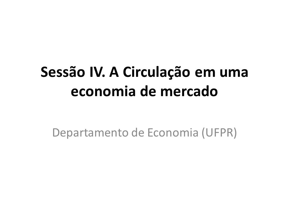 Sessão IV. A Circulação em uma economia de mercado