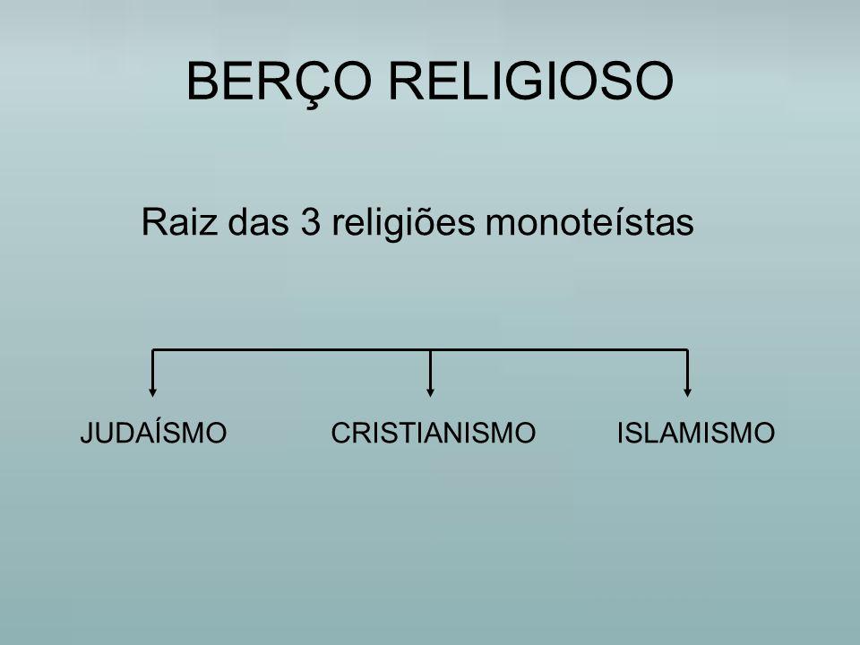 BERÇO RELIGIOSO Raiz das 3 religiões monoteístas