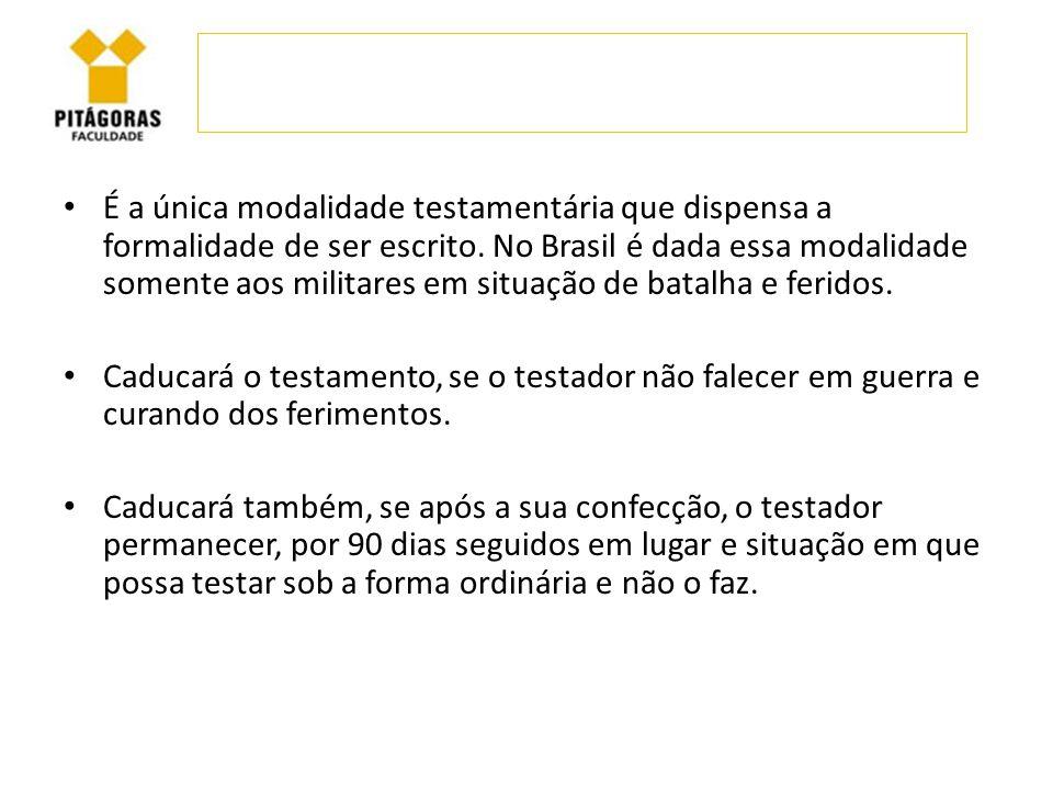 É a única modalidade testamentária que dispensa a formalidade de ser escrito. No Brasil é dada essa modalidade somente aos militares em situação de batalha e feridos.