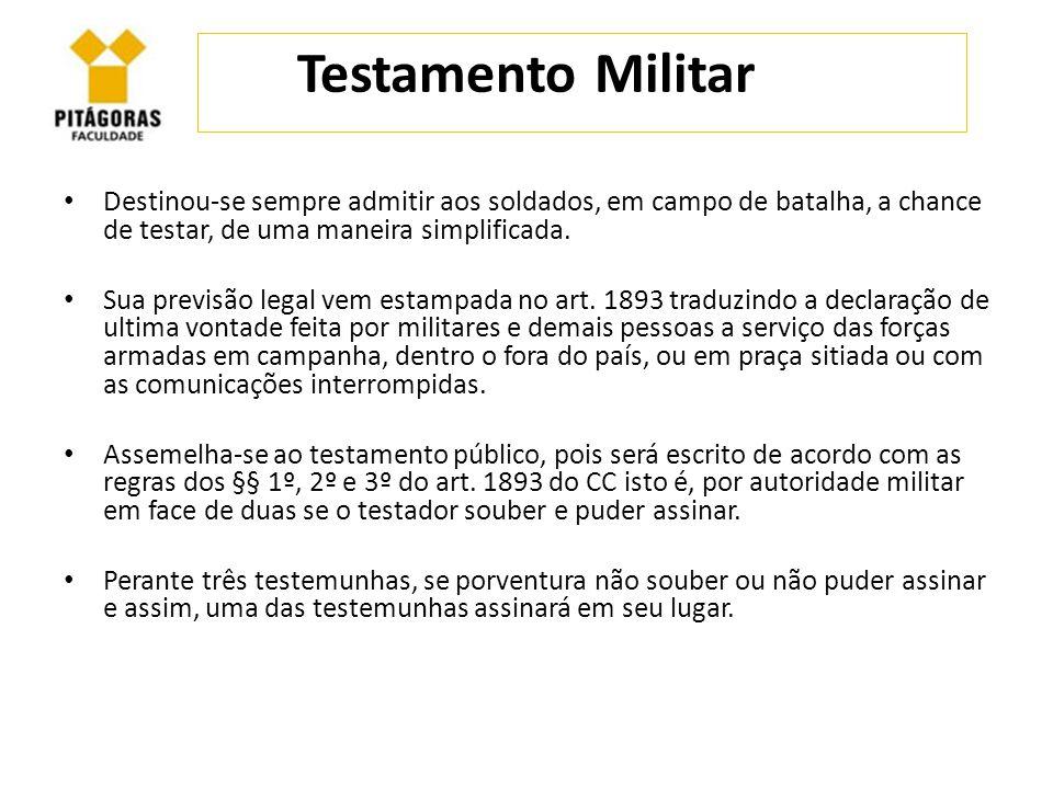 Testamento Militar Destinou-se sempre admitir aos soldados, em campo de batalha, a chance de testar, de uma maneira simplificada.