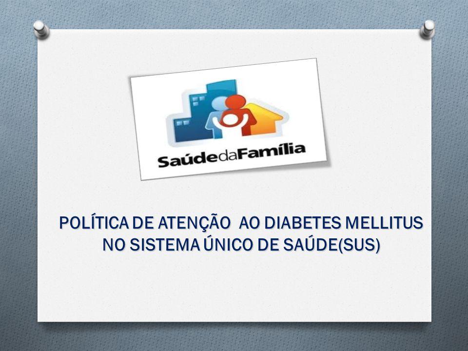 POLÍTICA DE ATENÇÃO AO DIABETES MELLITUS NO SISTEMA ÚNICO DE SAÚDE(SUS)