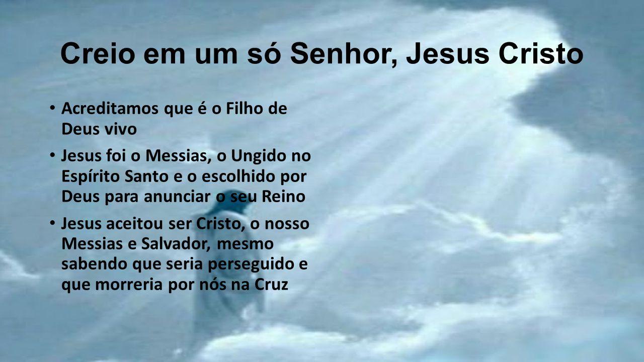 Creio em um só Senhor, Jesus Cristo