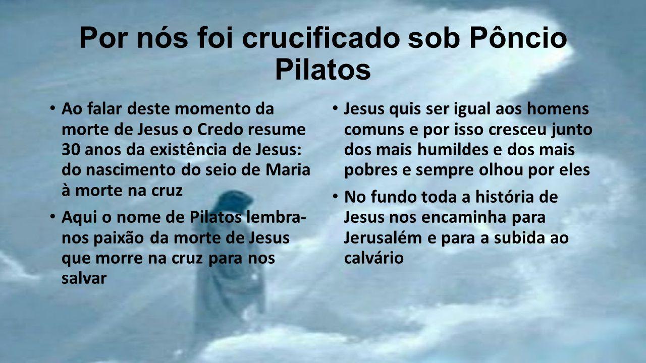 Por nós foi crucificado sob Pôncio Pilatos