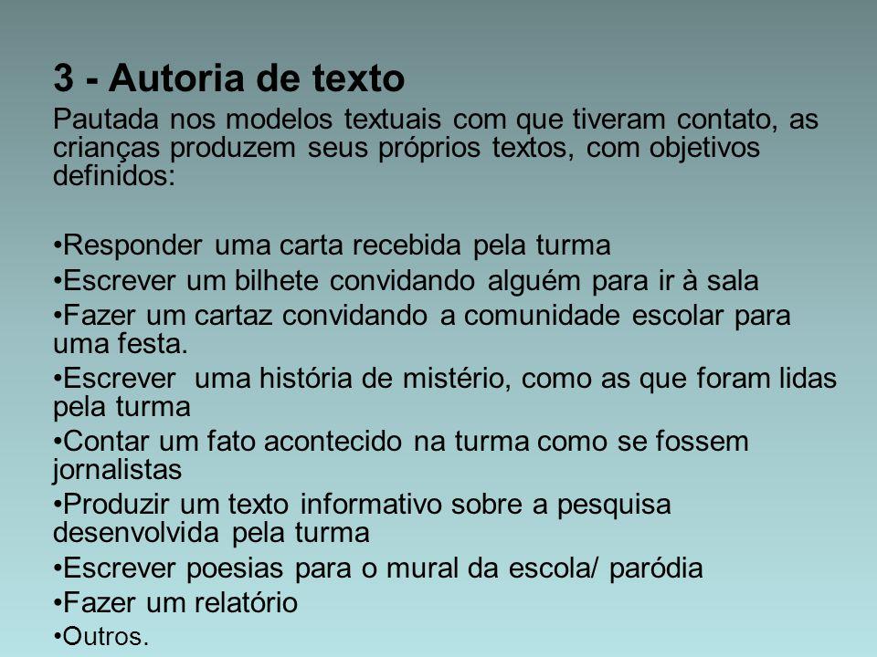 3 - Autoria de texto Pautada nos modelos textuais com que tiveram contato, as crianças produzem seus próprios textos, com objetivos definidos: