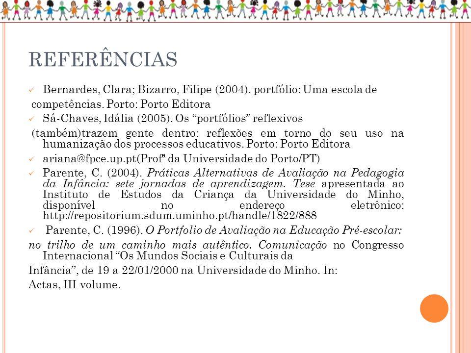 REFERÊNCIAS Bernardes, Clara; Bizarro, Filipe (2004). portfólio: Uma escola de. competências. Porto: Porto Editora.
