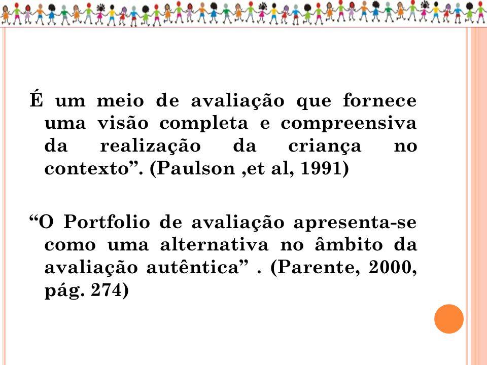 É um meio de avaliação que fornece uma visão completa e compreensiva da realização da criança no contexto . (Paulson ,et al, 1991)