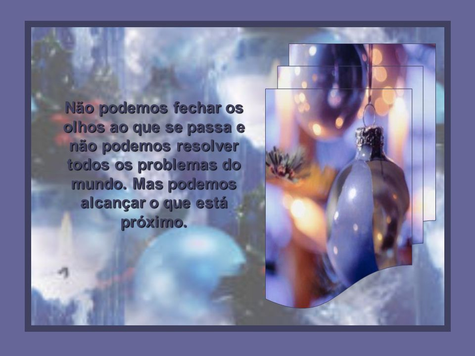Não podemos fechar os olhos ao que se passa e não podemos resolver todos os problemas do mundo.