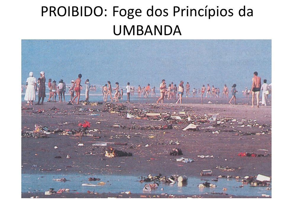 PROIBIDO: Foge dos Princípios da UMBANDA