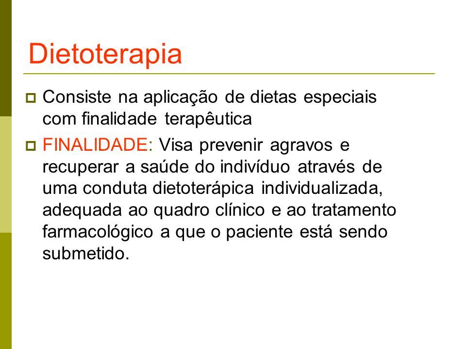 Dietoterapia Consiste na aplicação de dietas especiais com finalidade terapêutica.