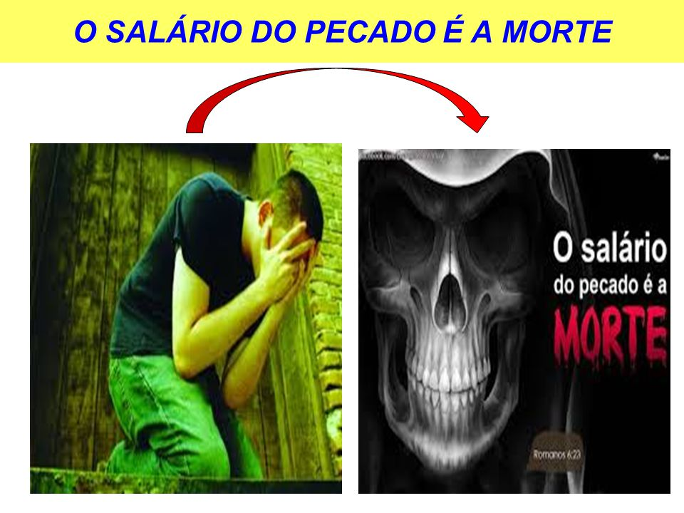 O SALÁRIO DO PECADO É A MORTE