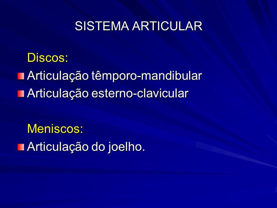 SISTEMA ARTICULAR Discos: Articulação têmporo-mandibular. Articulação esterno-clavicular. Meniscos: