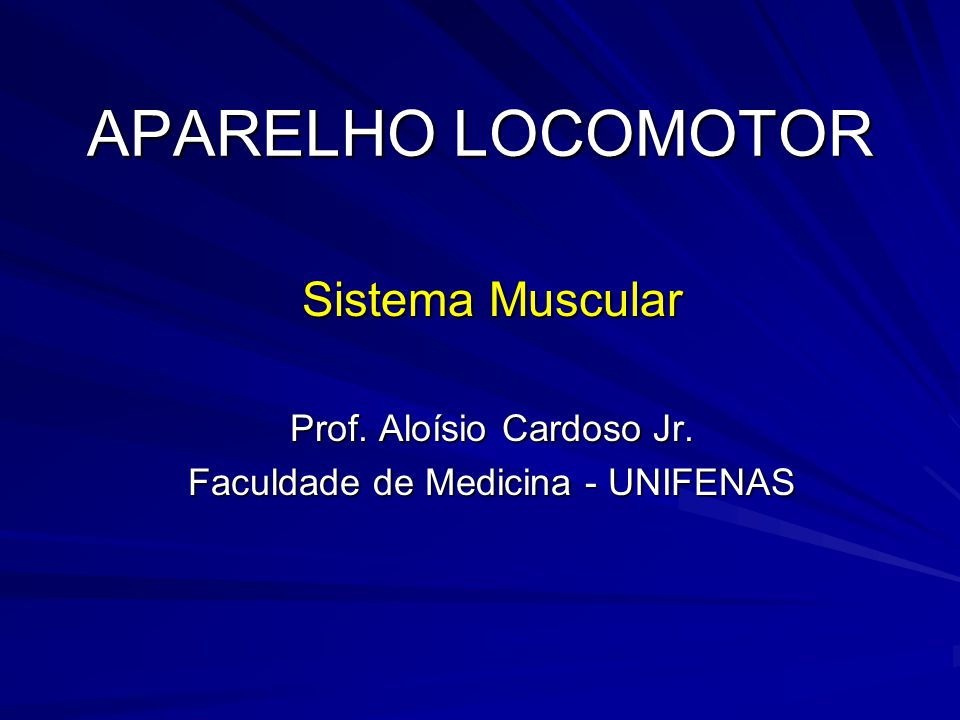 APARELHO LOCOMOTOR Sistema Muscular Prof. Aloísio Cardoso Jr.