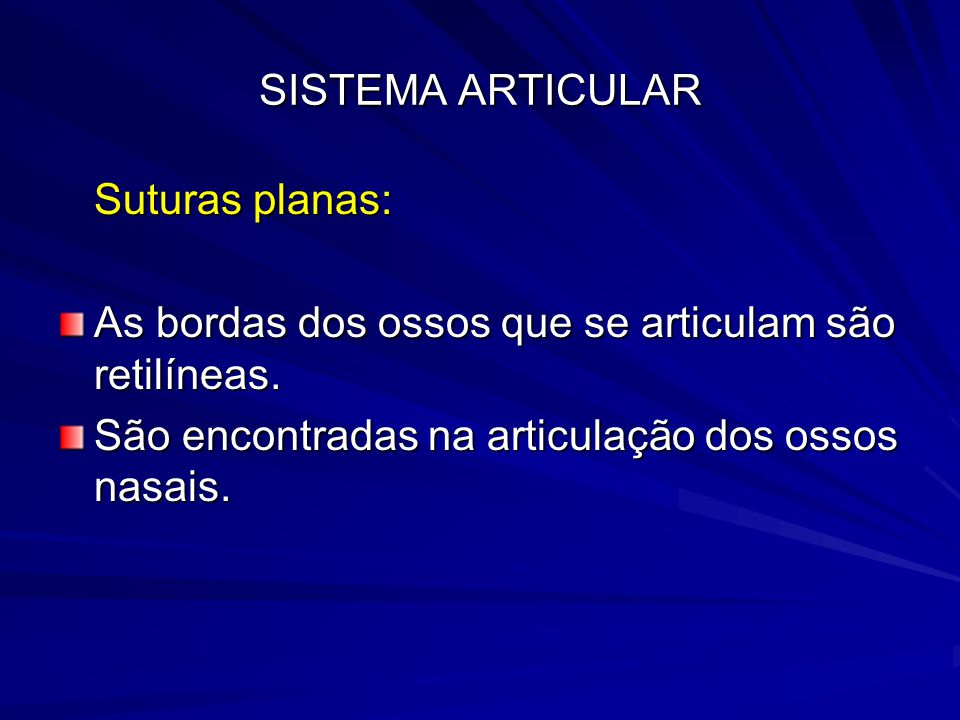 SISTEMA ARTICULAR Suturas planas: As bordas dos ossos que se articulam são retilíneas.