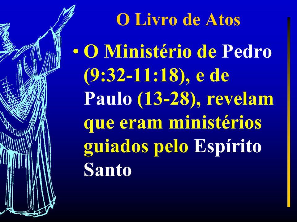 O Livro de Atos O Ministério de Pedro (9:32-11:18), e de Paulo (13-28), revelam que eram ministérios guiados pelo Espírito Santo.