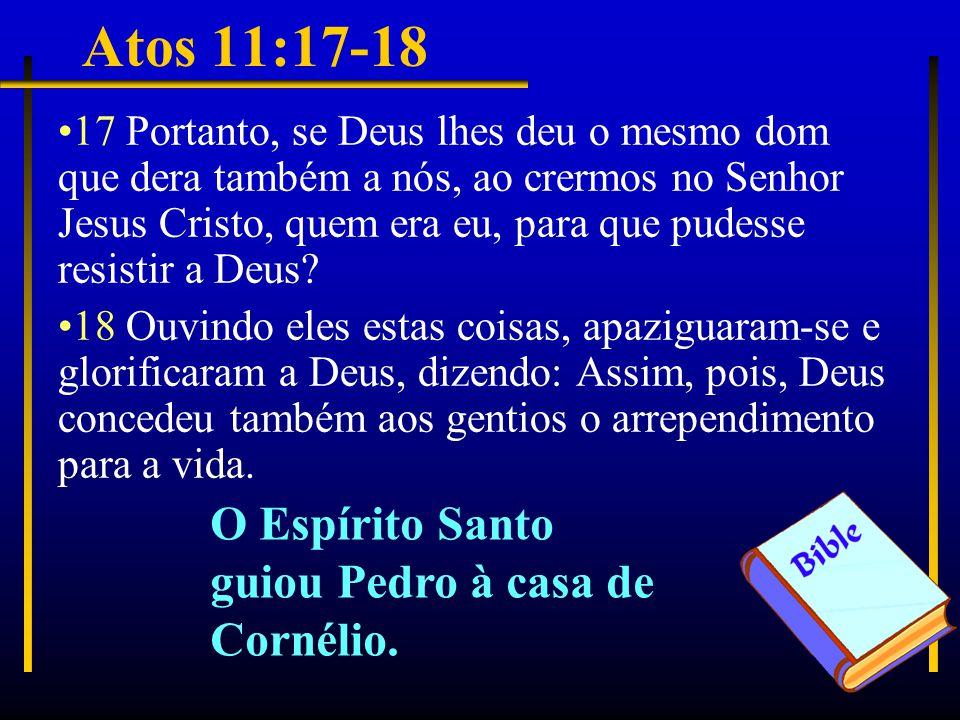 Atos 11:17-18 O Espírito Santo guiou Pedro à casa de Cornélio.