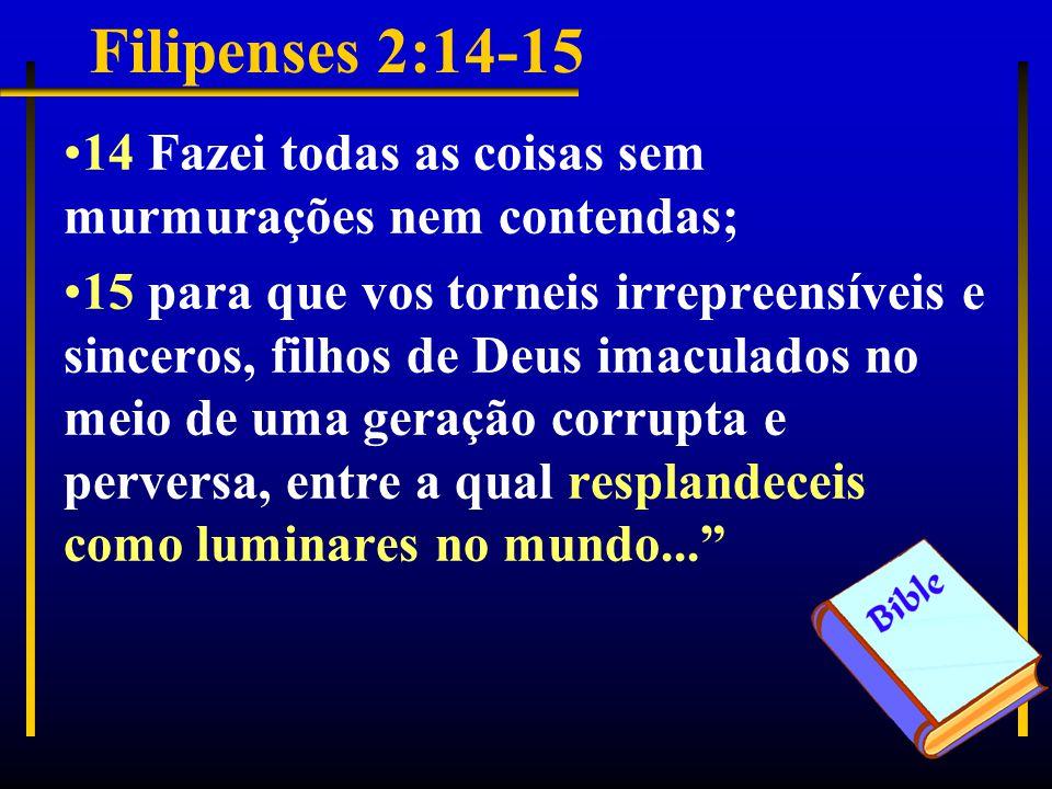 Filipenses 2:14-15 14 Fazei todas as coisas sem murmurações nem contendas;