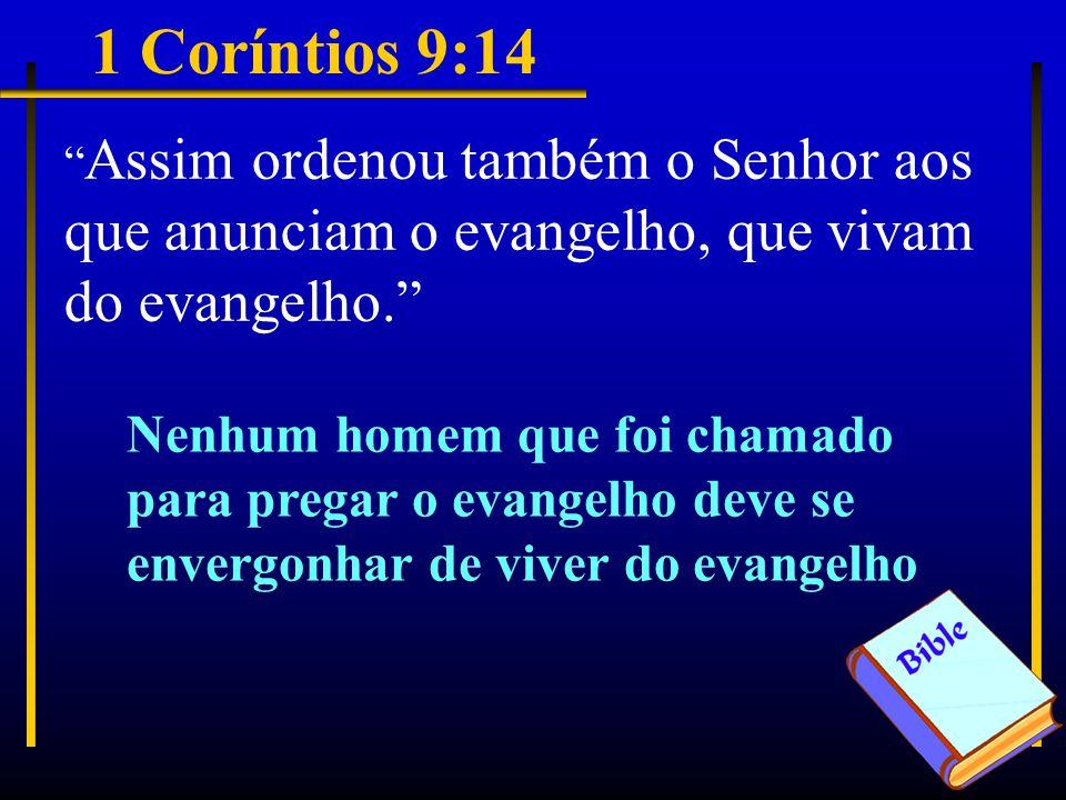 1 Coríntios 9:14 Assim ordenou também o Senhor aos que anunciam o evangelho, que vivam do evangelho.