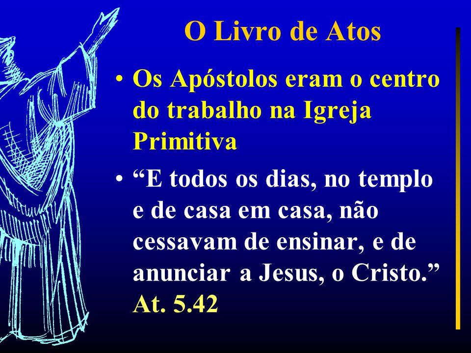 O Livro de Atos Os Apóstolos eram o centro do trabalho na Igreja Primitiva.