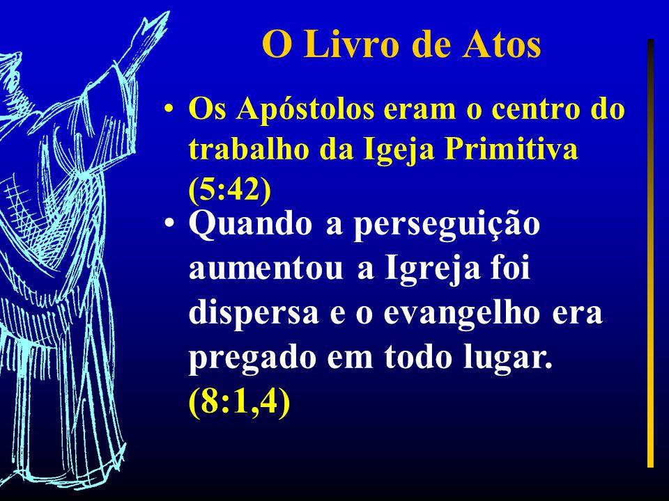 O Livro de Atos Os Apóstolos eram o centro do trabalho da Igeja Primitiva (5:42)