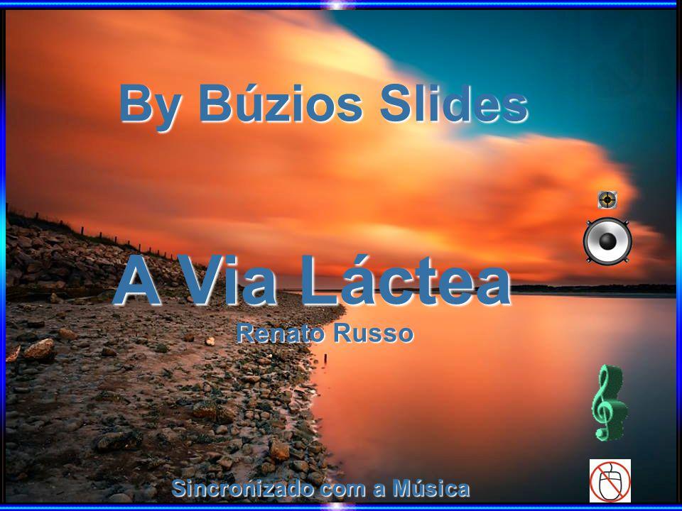 By Búzios Slides A Via Láctea Renato Russo Sincronizado com a Música