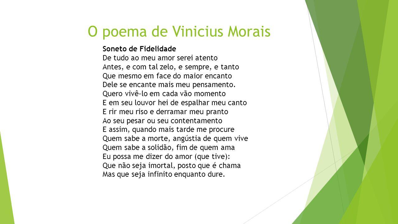 Que Não Seja Imortal Posto Que é Chama Mas Que Seja: Eu Sou Um Poeta.