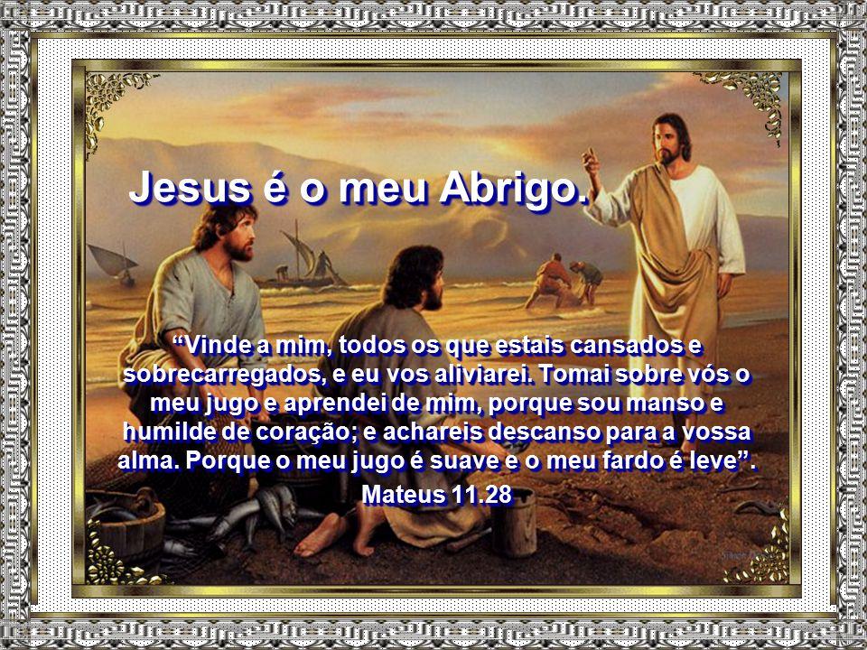 Jesus é o meu Abrigo.