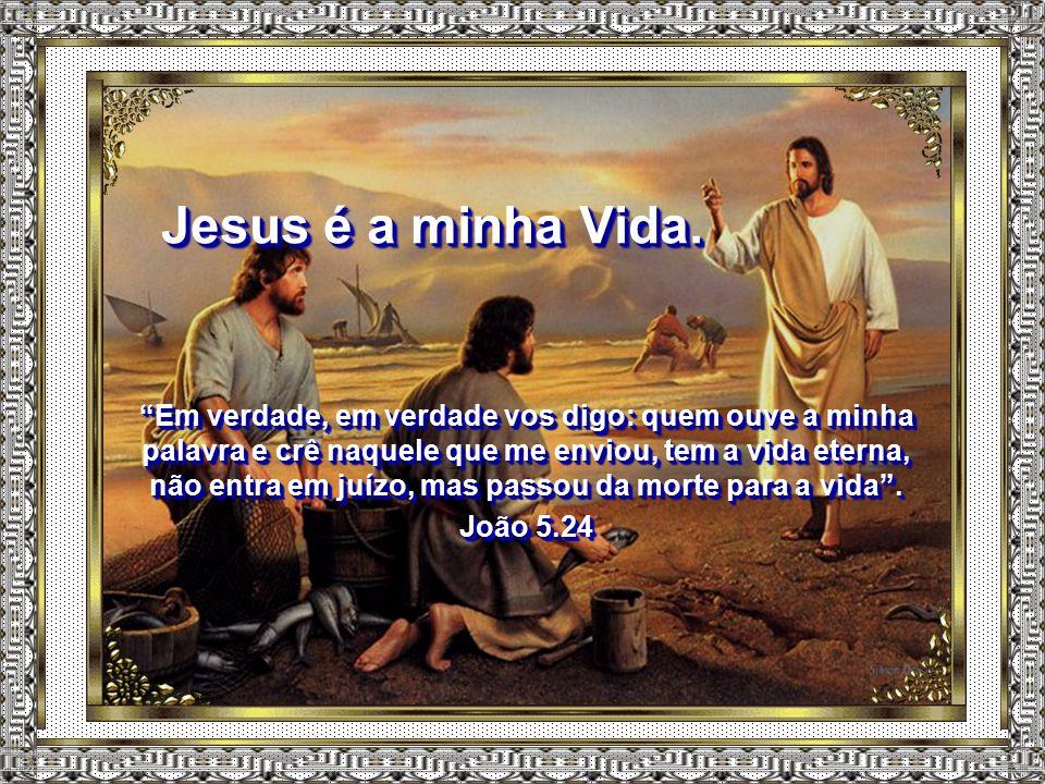 Jesus é a minha Vida.