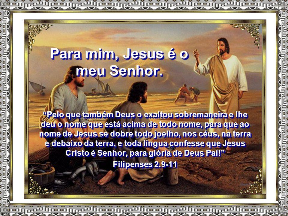 Para mim, Jesus é o meu Senhor.