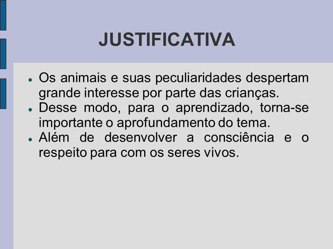 JUSTIFICATIVA Os animais e suas peculiaridades despertam grande interesse por parte das crianças.