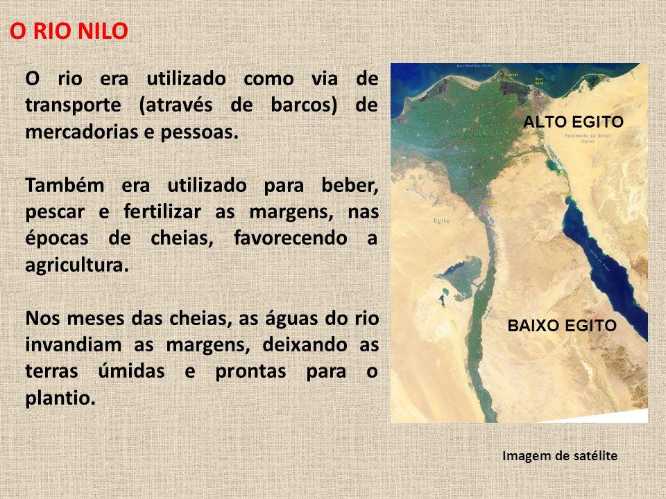 O RIO NILO O rio era utilizado como via de transporte (através de barcos) de mercadorias e pessoas.