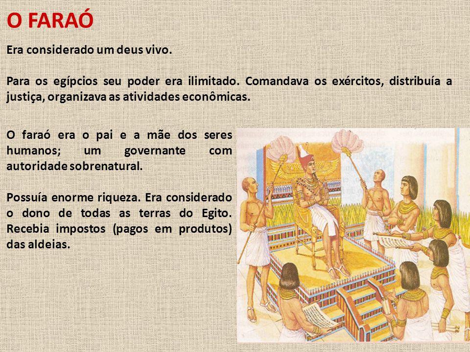 O FARAÓ Era considerado um deus vivo.