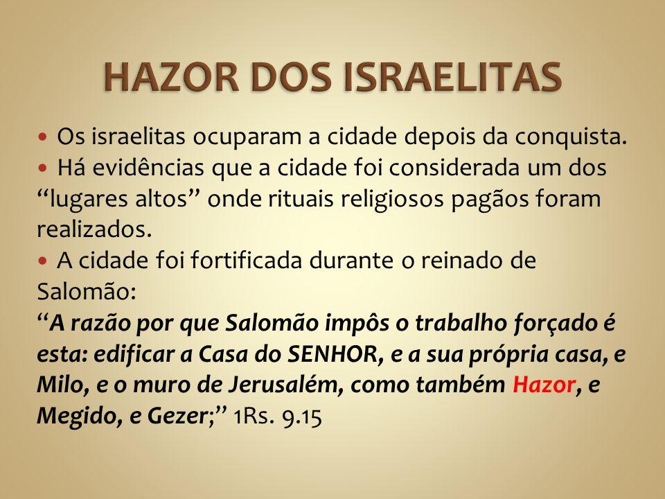 HAZOR DOS ISRAELITAS Os israelitas ocuparam a cidade depois da conquista.