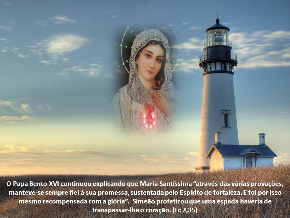 O Papa Bento XVI continuou explicando que Maria Santíssima através das várias provações, manteve-se sempre fiel à sua promessa, sustentada pelo Espírito de fortaleza.