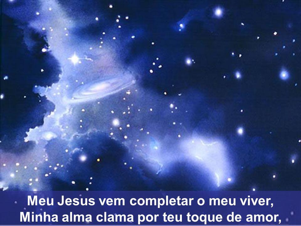Meu Jesus vem completar o meu viver,