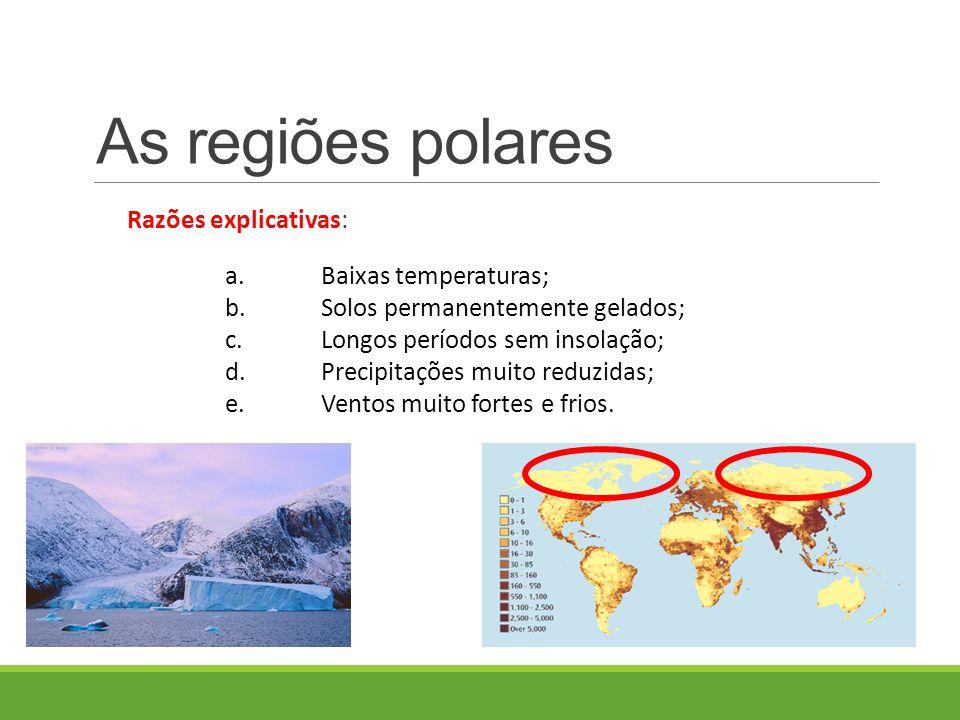 As regiões polares Razões explicativas: a. Baixas temperaturas;